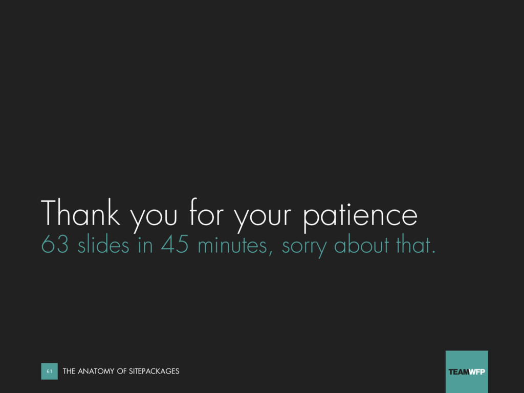 Thank you for your patience 63 slides in 45 min...