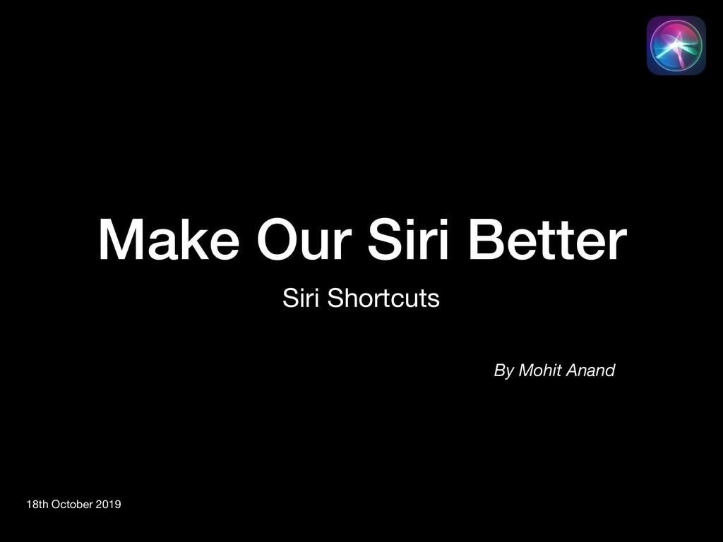 Make Our Siri Better Siri Shortcuts 18th Octobe...