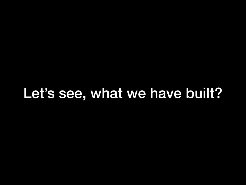Let's see, what we have built?