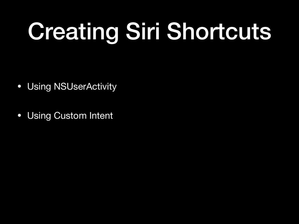 Creating Siri Shortcuts • Using NSUserActivity ...