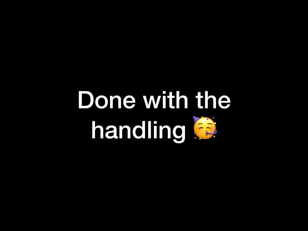Done with the handling