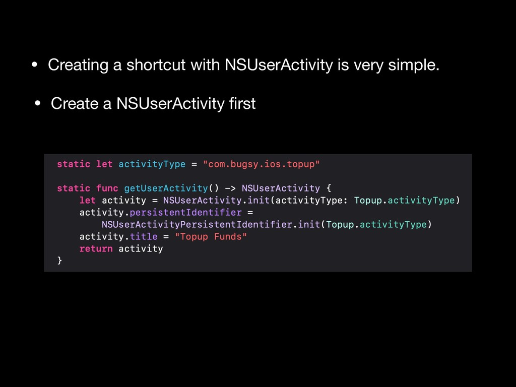 • Create a NSUserActivity first • Creating a sho...
