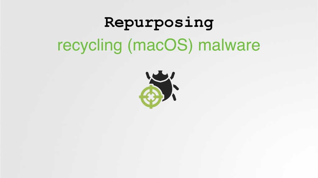 Repurposing recycling (macOS) malware