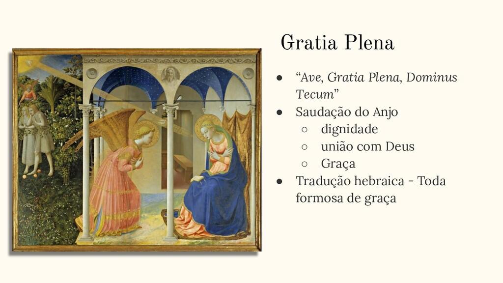 """● """"Ave, Gratia Plena, Dominus Tecum"""" ● Saudação..."""