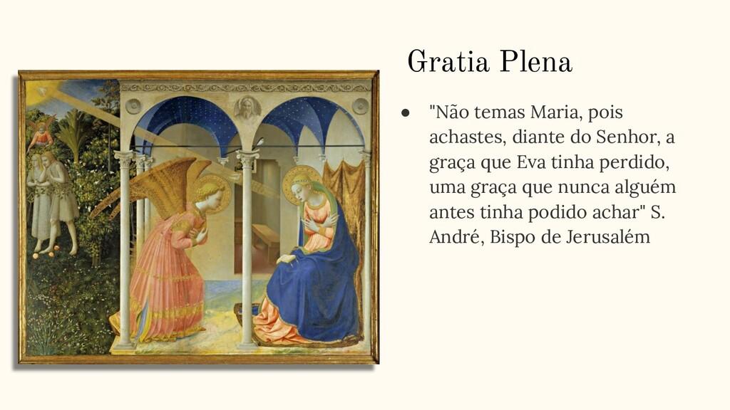 """● """"Não temas Maria, pois achastes, diante do Se..."""