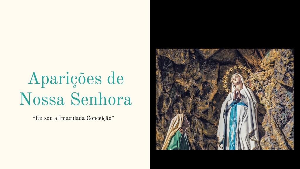 """Aparições de Nossa Senhora """"Eu sou a Imaculada ..."""