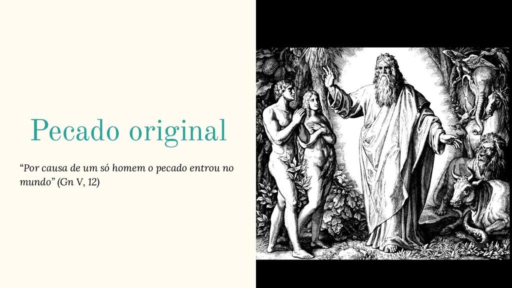 """Pecado original """"Por causa de um só homem o pec..."""