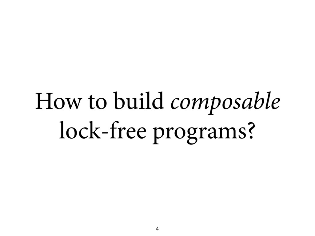 How to build composable lock-free programs? 4