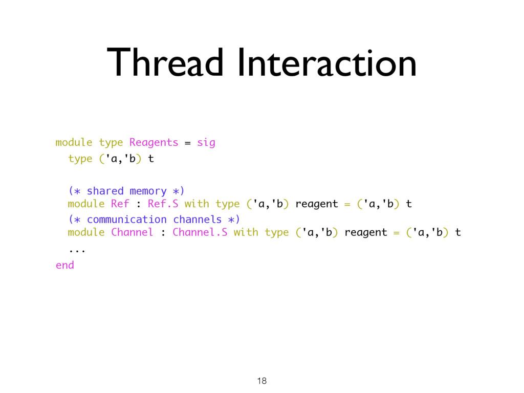 Thread Interaction 18 module type Reagents = si...