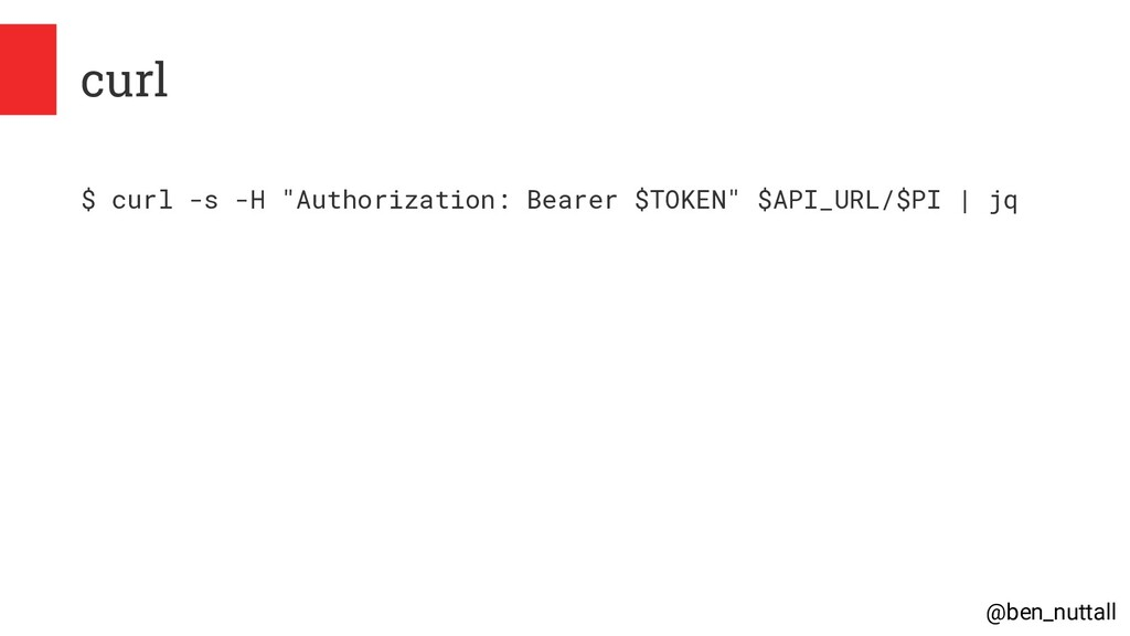 "@ben_nuttall curl $ curl -s -H ""Authorization: ..."