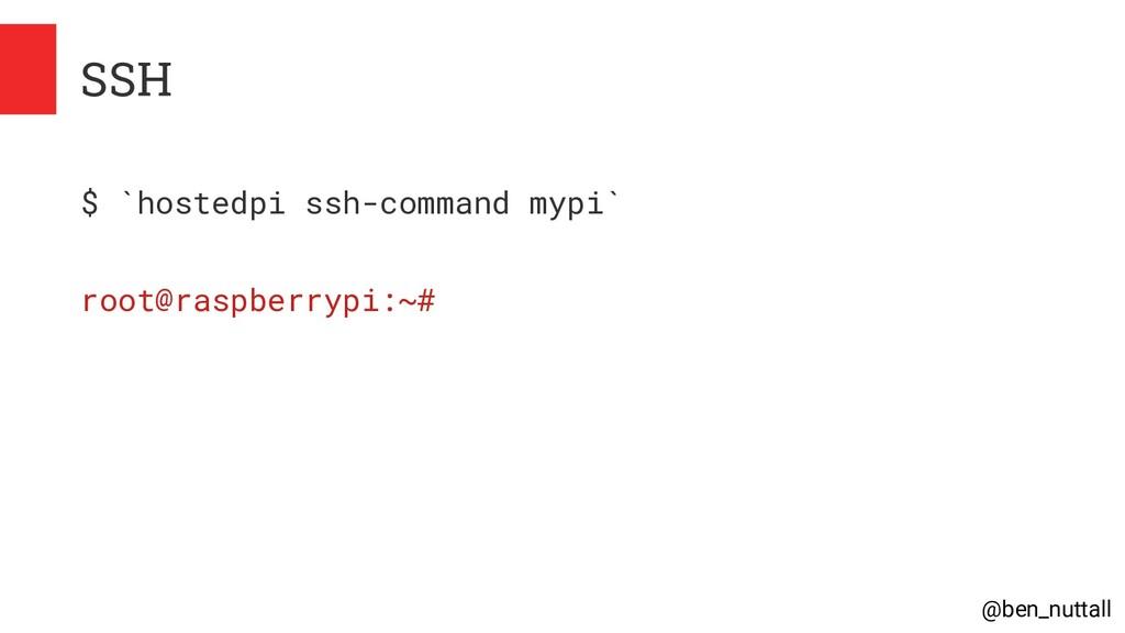 @ben_nuttall SSH $ `hostedpi ssh-command mypi` ...