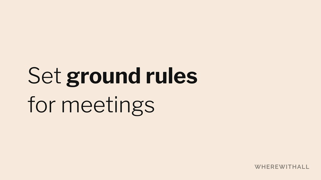 Set ground rules for meetings