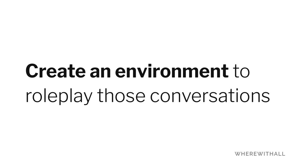 Create an environment to roleplay those convers...