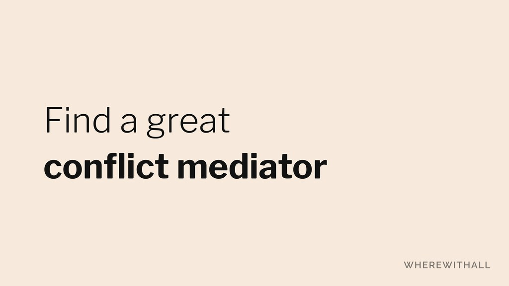 Find a great conflict mediator
