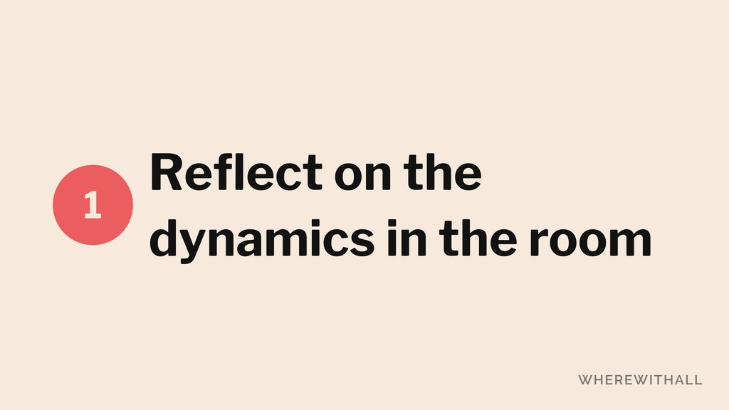 Reflect on the dynamics in the room 1
