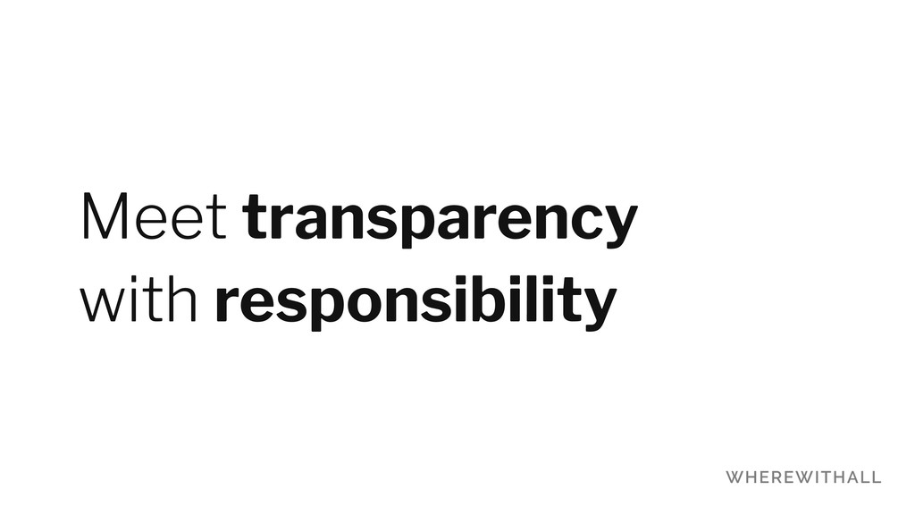 Meet transparency with responsibility