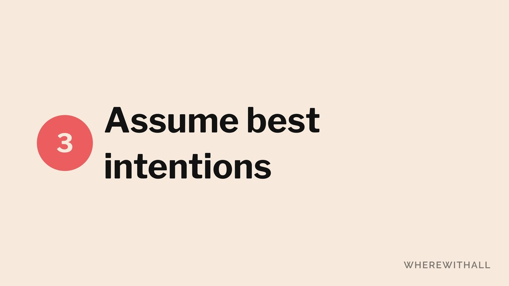 Assume best intentions 3