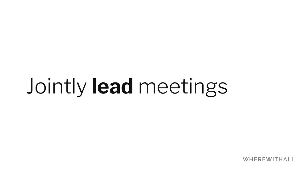 Jointly lead meetings