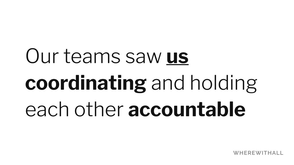 Our teams saw us coordinating and holding each ...