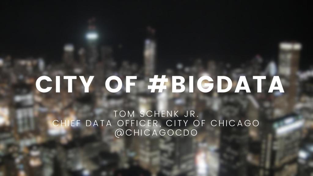 CITY OF #BIGDATA TOM SCHENK JR. CHI EF DATA OFF...