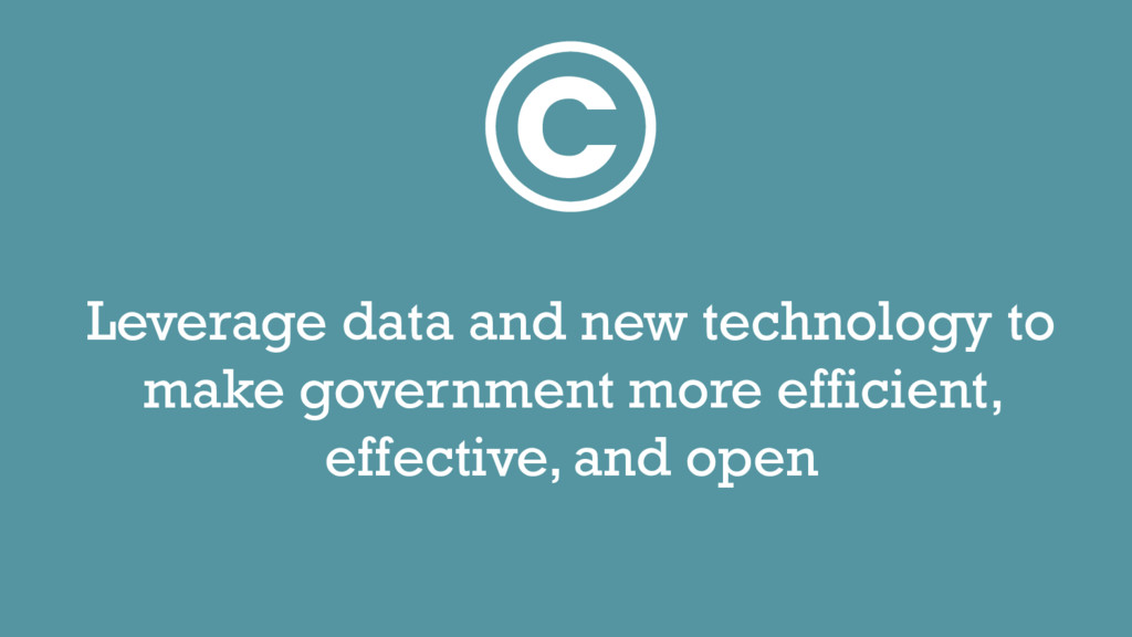 C Leverage data and new technology to make gove...