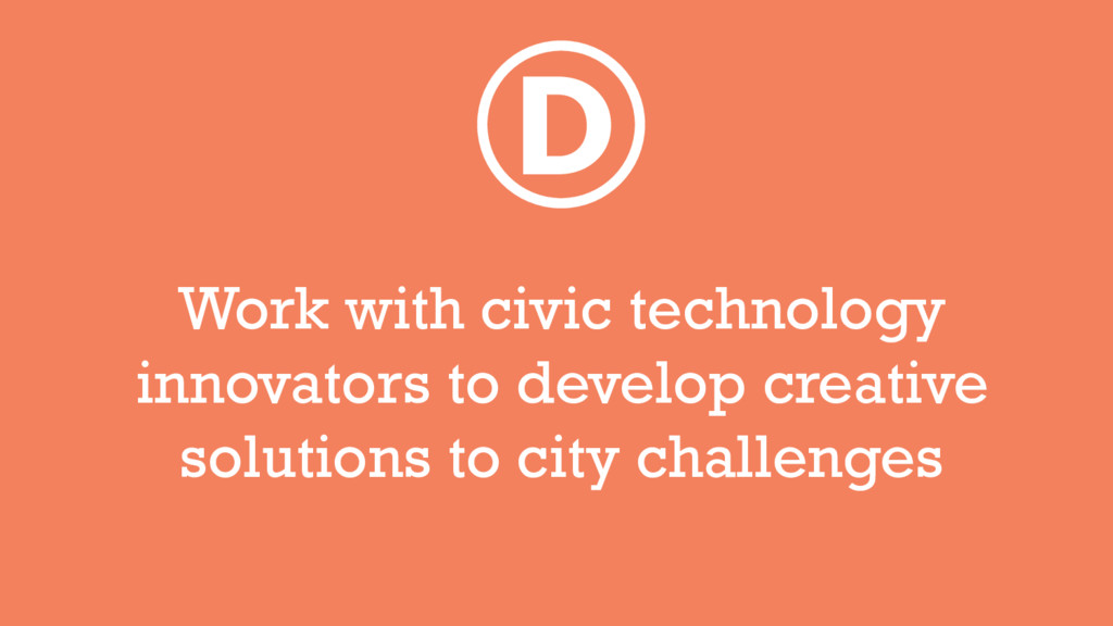 D Work with civic technology innovators to deve...