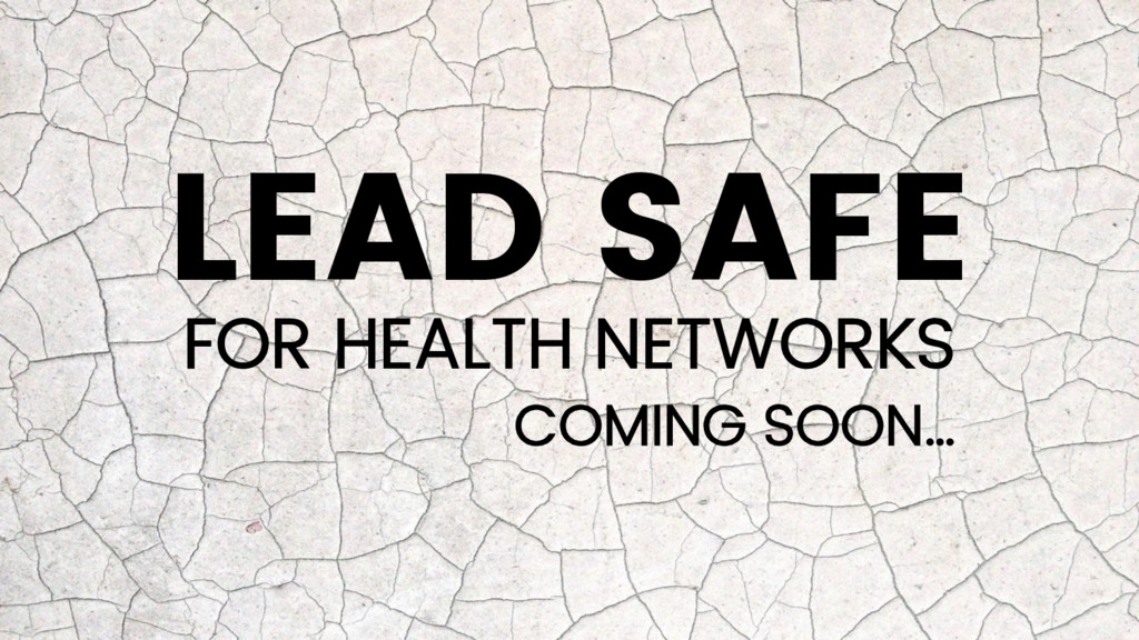 LEAD SAFE FOR HEALTH NETWORKS COMING SOON…