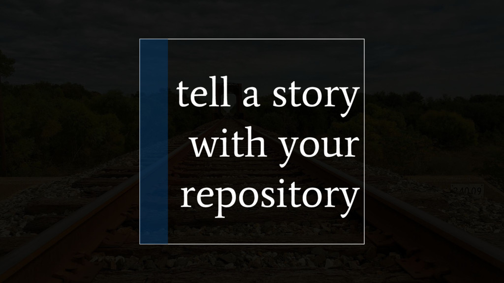 tell a story with your repository