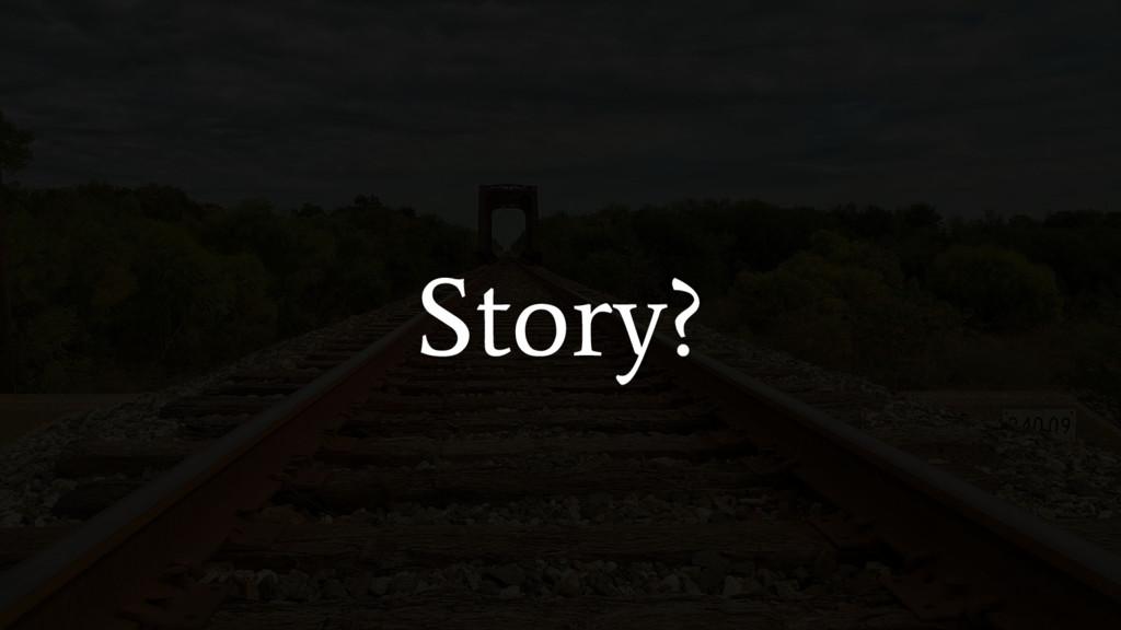 Story?