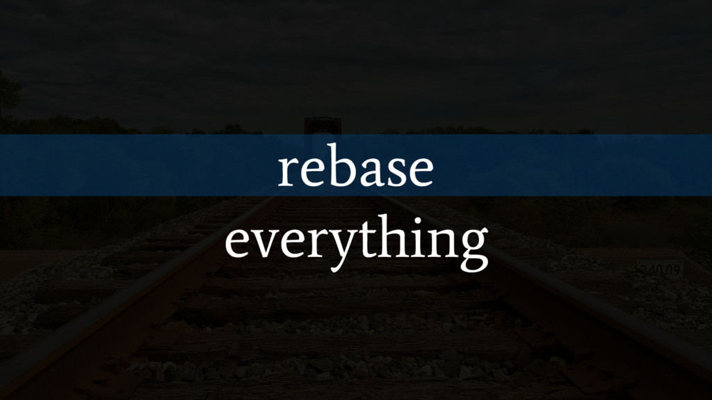 rebase everything