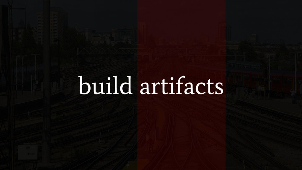 build artifacts