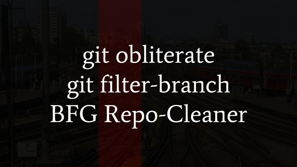 git obliterate git filter-branch BFG Repo-Clean...
