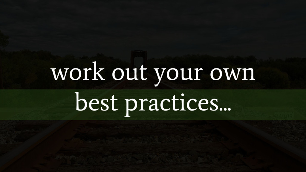 work out your own best practices...