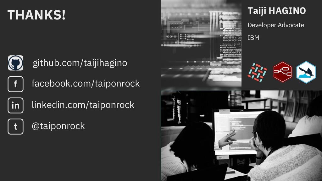 Taiji HAGINO Developer Advocate IBM Thank you g...