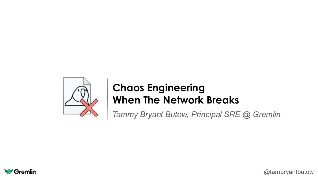Chaos Engineering When The Network Breaks Tammy...