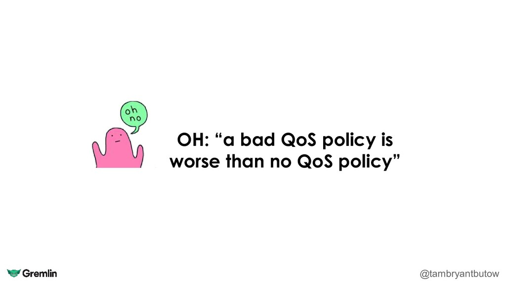 """@tambryantbutow OH: """"a bad QoS policy is worse ..."""