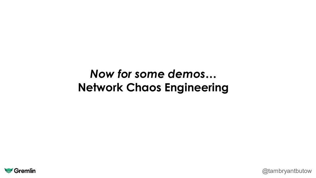 Now for some demos… Network Chaos Engineering @...