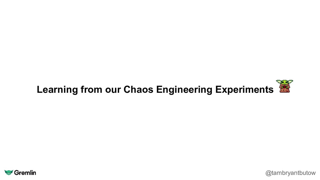Learning from our Chaos Engineering Experiments...