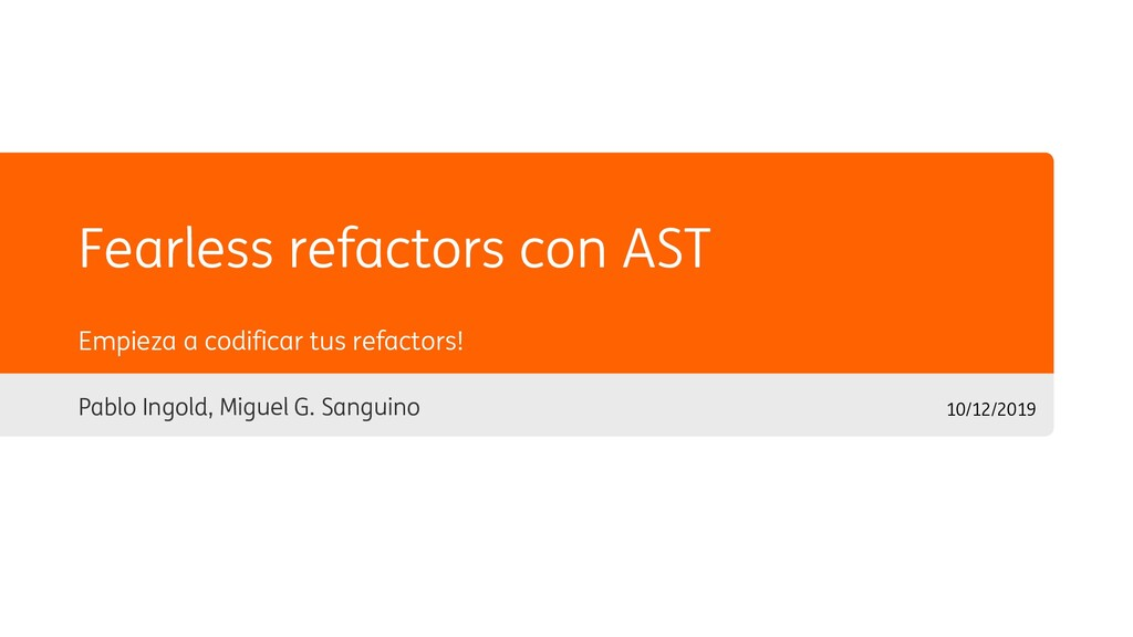 Fearless refactors con AST Pablo Ingold, Miguel...