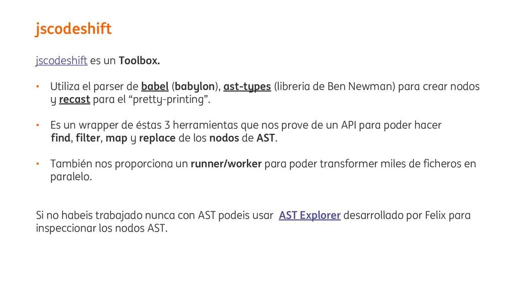 jscodeshift es un Toolbox. • Utiliza el parser ...