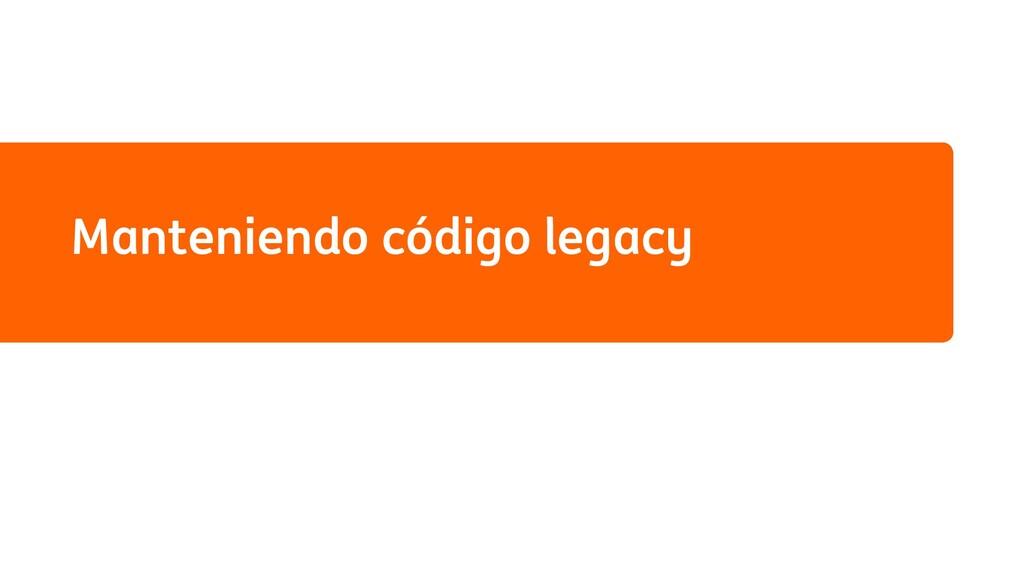 Manteniendo código legacy