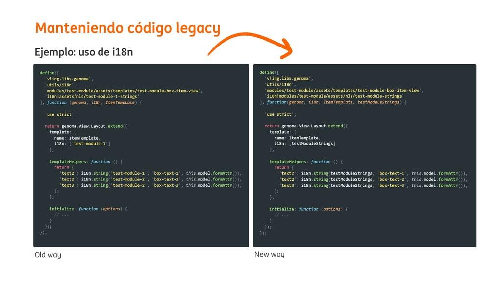 Manteniendo código legacy Ejemplo: uso de i18n ...