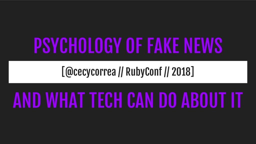 PSYCHOLOGY OF FAKE NEWS [@cecycorrea // RubyCon...