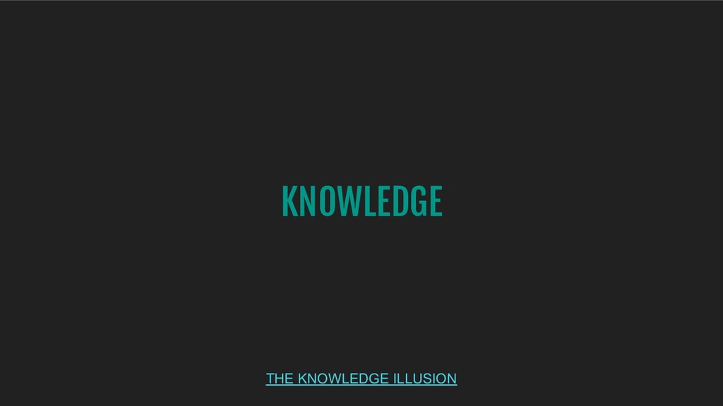 KNOWLEDGE THE KNOWLEDGE ILLUSION