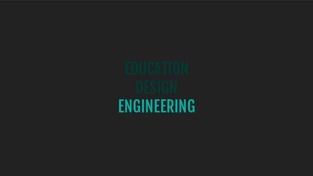 EDUCATION DESIGN ENGINEERING