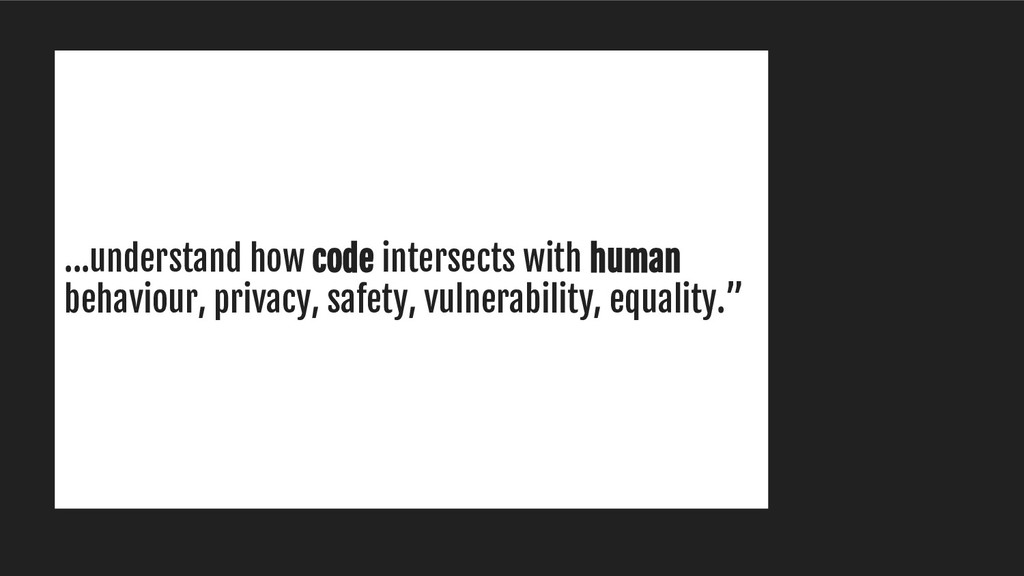 ...understand how code intersects with human be...