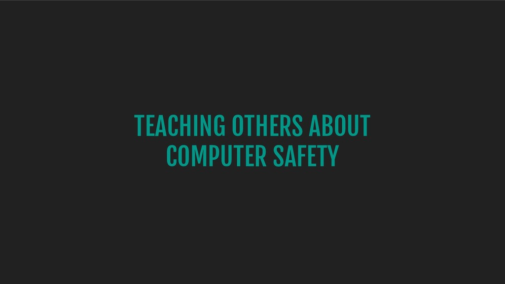 TEACHING OTHERS ABOUT COMPUTER SAFETY