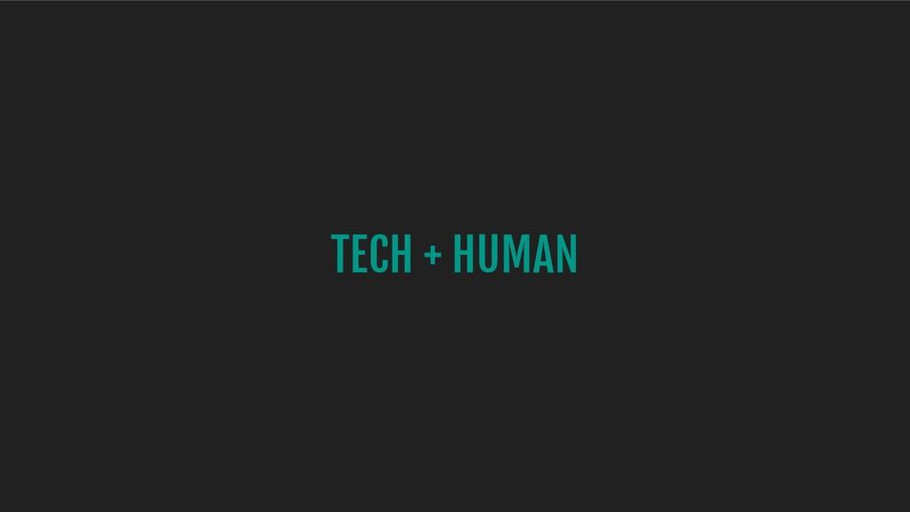 TECH + HUMAN
