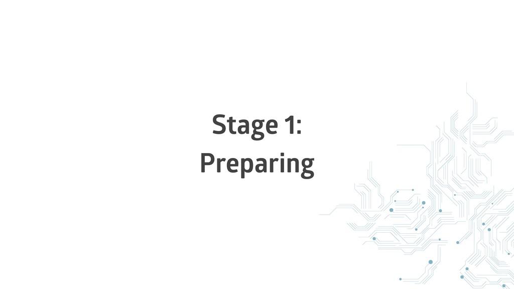 Stage 1: Preparing