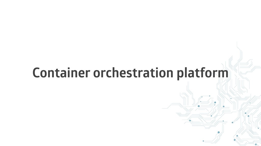 Container orchestration platform